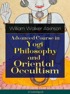 cover image of Advanced Course in Yogi Philosophy and Oriental Occultism (Unabridged)