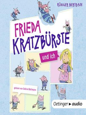 cover image of Frieda Kratzbürste und ich