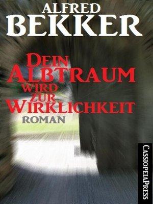 cover image of Alfred Bekker Roman--Dein Albtraum wird zur Wirklichkeit