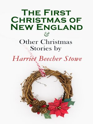 cover image of The First Christmas of New England & Other Christmas Stories by Harriet Beecher Stowe