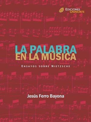 cover image of La palabra en la música. Ensayos sobre Nietzsche