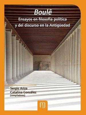 cover image of Boulê. Ensayos en filosofía política y del discurso en la antigüedad