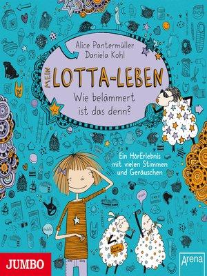 cover image of Mein Lotta-Leben. Wie belämmert ist das denn?