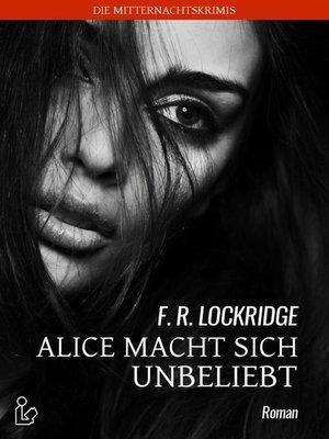 cover image of ALICE MACHT SICH UNBELIEBT