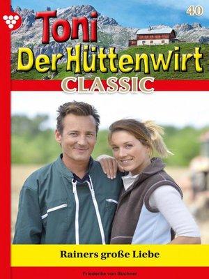 cover image of Toni der Hüttenwirt Classic 40 – Heimatroman