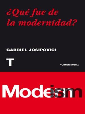 cover image of ¿Qué fue de la modernidad?