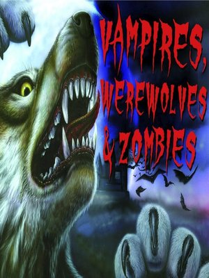 cover image of Vampires, Werewolves and Zombies