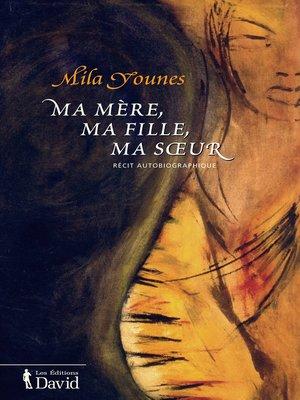 cover image of Ma mère, ma fille, ma sœur