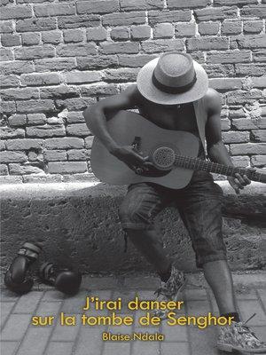 cover image of J'irai danser sur la tombe de Senghor