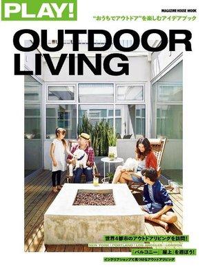 "cover image of PLAY! OUTDOOR LIVING ""おうちでアウトドア""を楽しむアイデアブック: 本編"