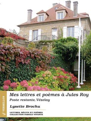 cover image of Mes lettres et poèmes à Jules Roy