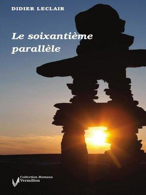 cover image of Le soixantième parallèle