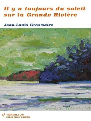 cover image of Il y a toujours du soleil sur la Grande Rivière