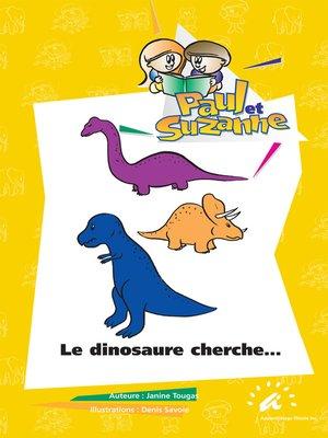 cover image of Le dinosaure cherche...