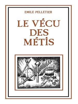cover image of Le vécu des Métis