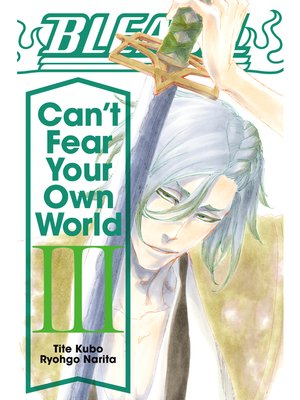 cover image of Bleach: Can't Fear Your Own World, Volume 3