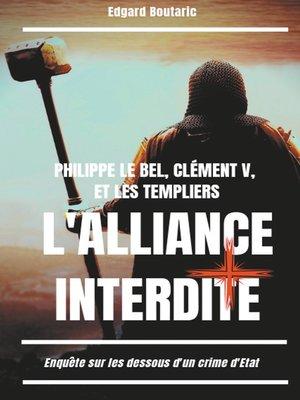 cover image of Philippe le Bel, Clément V, et les Templiers --l'alliance interdite