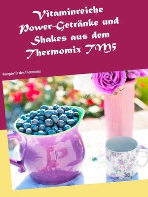 cover image of Vitaminreiche Power-Getränke und Shakes aus dem Thermomix TM5