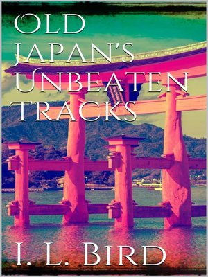 cover image of Old Japan's Unbeaten Tracks