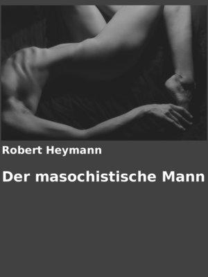 cover image of Der masochistische Mann