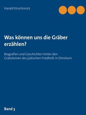 cover image of Biografien und Geschichten hinter den Grabsteinen des jüdischen Friedhofs in Elmshorn. Band 3