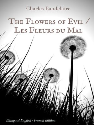 cover image of The Flowers of Evil / Les Fleurs du Mal  --English--French Bilingual Edition