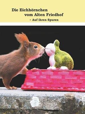 cover image of Die Eichhörnchen vom Alten Friedhof--Auf ihren Spuren