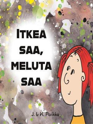 cover image of Itkeä saa, meluta saa