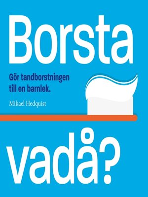 cover image of Borsta vadå?
