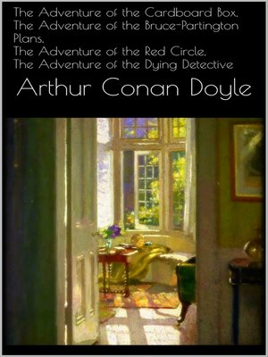 cover image of The Adventure of the Cardboard Box, the Adventure of the Bruce-Partington Plans, the Adventure of the Red Circle, the Adventure of the Dying Detective