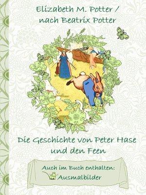 cover image of Die Geschichte von Peter Hase und die Feen (inklusive Ausmalbilder, deutsche Erstveröffentlichung! )