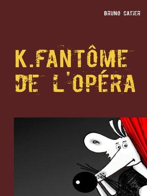 cover image of K.fantôme de l'opéra