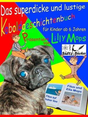 cover image of Das superdicke und lustige Koboldgeschichtenbuch für Kinder--präsentiert von Lilly Mops