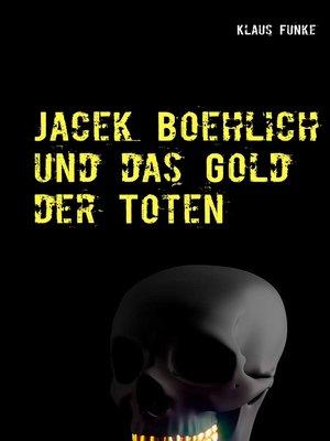 cover image of Jacek Boehlich und das Gold der Toten