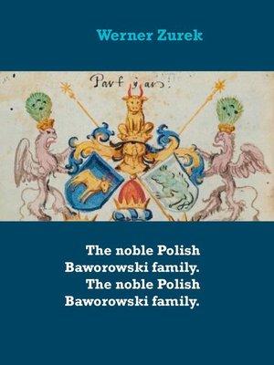 cover image of The noble Polish Baworowski family. the noble Polish Baworowski family.