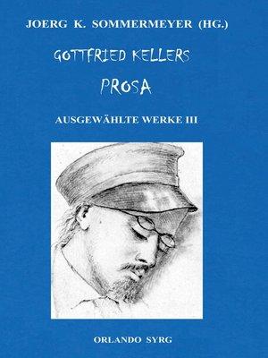 cover image of Gottfried Kellers Prosa. Ausgewählte Werke III