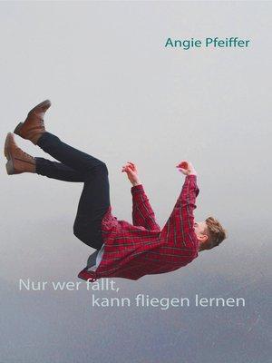 cover image of Nur wer fällt, kann fliegen lernen