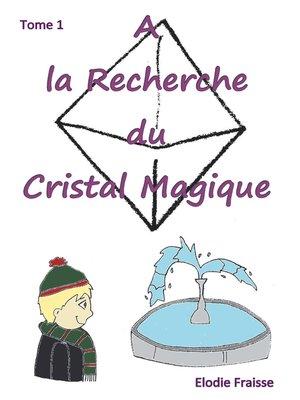 cover image of A la recherche du cristal magique