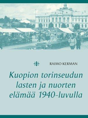 cover image of Kuopion torinseudun lasten ja nuorten elämää 1940-luvulla