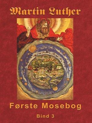cover image of Martin Luther--Første Mosebog Bind 3