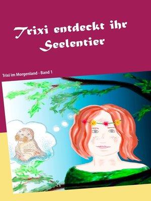 cover image of Trixi entdeckt ihr Seelentier