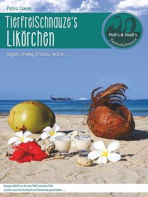 cover image of TierfreiSchnauze's Likörchen ... Vegan, cremig, kreativ, lecker ...
