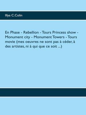 cover image of En Phase- Rebellion- Tours Princess show- Monument city- Monument Towers- Tours movie (mes oeuvres ne sont pas à céder, à des artistes, ni à qui que ce soit ...)