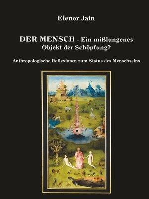 cover image of Der Mensch--Ein mißlungenes Objekt der Schöpfung?