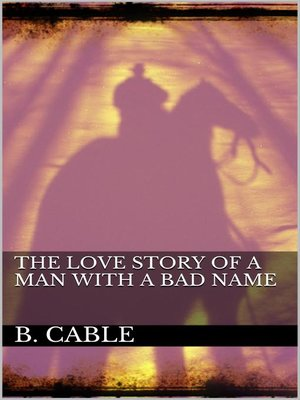 cover image of The Love Story of a Man with a Bad Name
