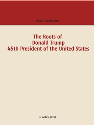 cover image of The Roots of Donald Trump--45th President of the United States
