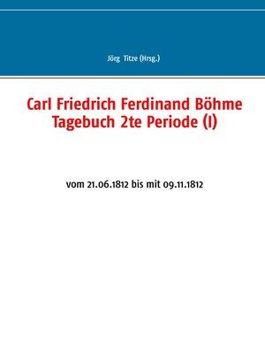 cover image of Carl Friedrich Ferdinand Böhme Tagebuch 2te Periode (I)