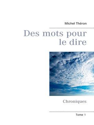 cover image of Des mots pour le dire