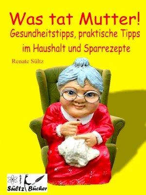 cover image of Was tat Mutter! Gesundheitstipps, praktische Tipps im Haushalt und Sparrezepte