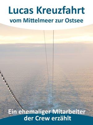 cover image of Lucas Kreuzfahrt vom Mittelmeer zur Ostsee